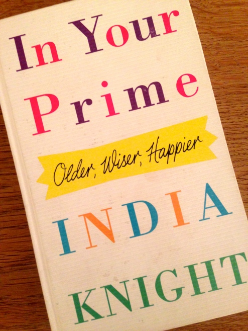 A BIG SISTER FOR YOUR BOOKSHELF: IN YOUR PRIME BY INDIA KNIGHT.